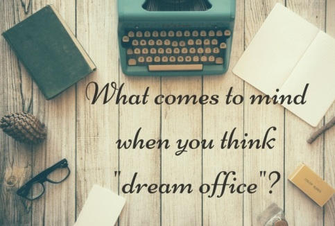 What comes to mind when you think -dream office--